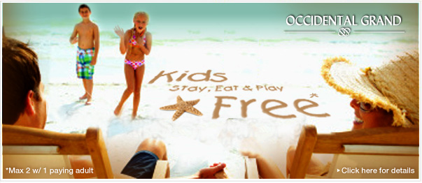 Occidental Grand  • Kids Stay, Eat and Play FREE! •  Max two with minimum 1 paying adult  • Click for details