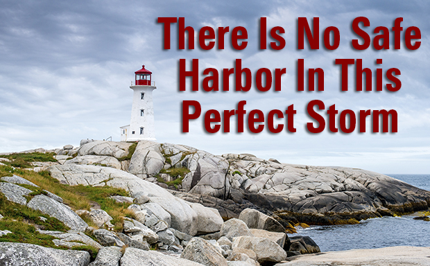 There Is No Safe Harbor In This Perfect Storm