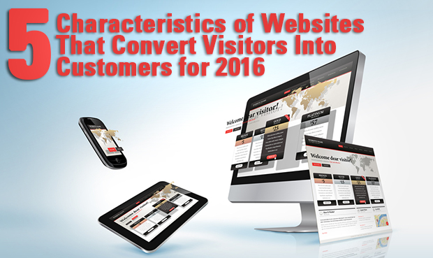 Five Characteristics of Websites That Convert Visitors Into Customers for 2016