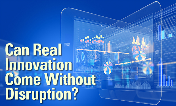 Can Real Innovation Come Without Disruption?