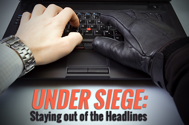 Under Siege: Staying out of the Headlines