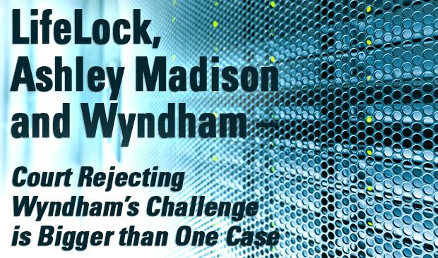 LifeLock, Ashley Madison and Wyndham