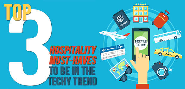 Top 3 Hospitality Must-haves to be in the Techy Trend
