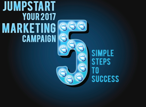 Jumpstart your 2017 Marketing Campaign: Top 5 Simple Steps to Success
